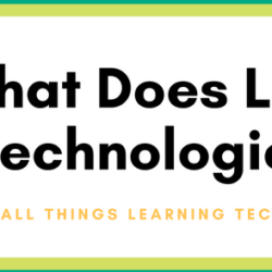 What Does Learning Technologies Do?