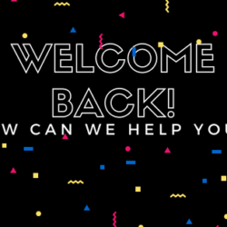 Welcome Back How Can We Help You