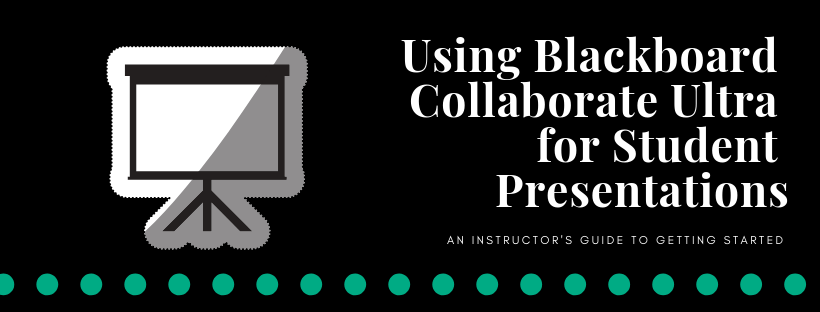 Using Blackboard Collaborate Ultra for Student Presentations