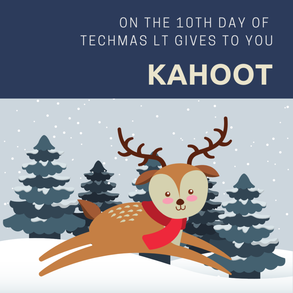 On the 10th Day of Techmas, Learning Technologies gives to you: Kahoot