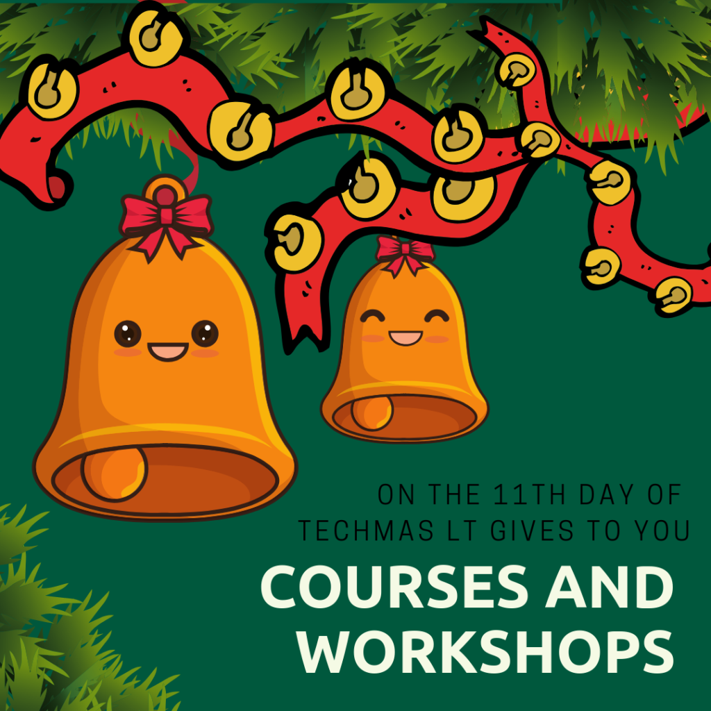 On the 11th Day of Techmas, Learning Technologies gives to you: Courses and Workshops