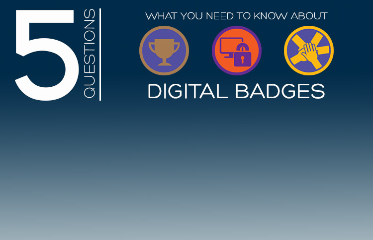 5 Questions: What You Need to Know About Digital Badges