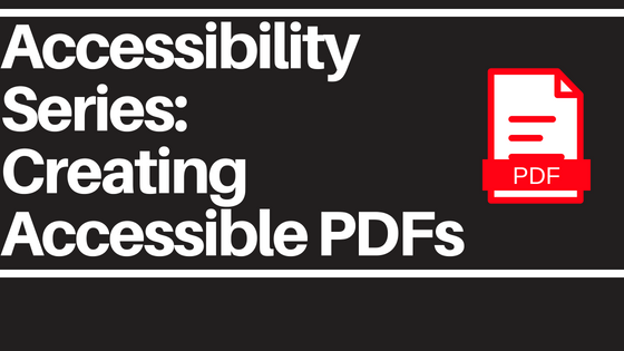 Accessibility Series: Creating Accessible PDFs