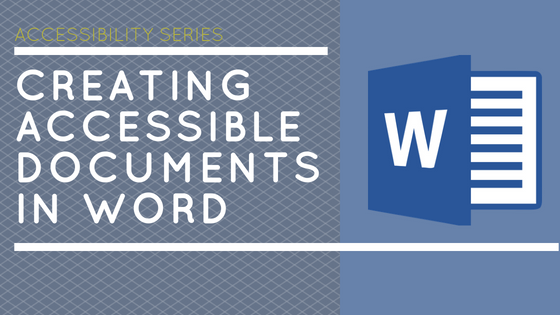 Accessibility Series: Creating Accessible Word Docs