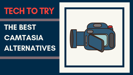 Tech to Try: The Best Camtasia Alternatives