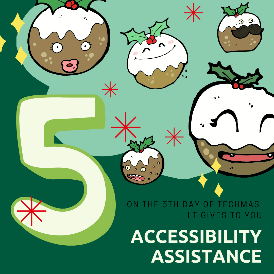 on the fifth day of techmas, learning technologies gives to you: accessibility assistance.