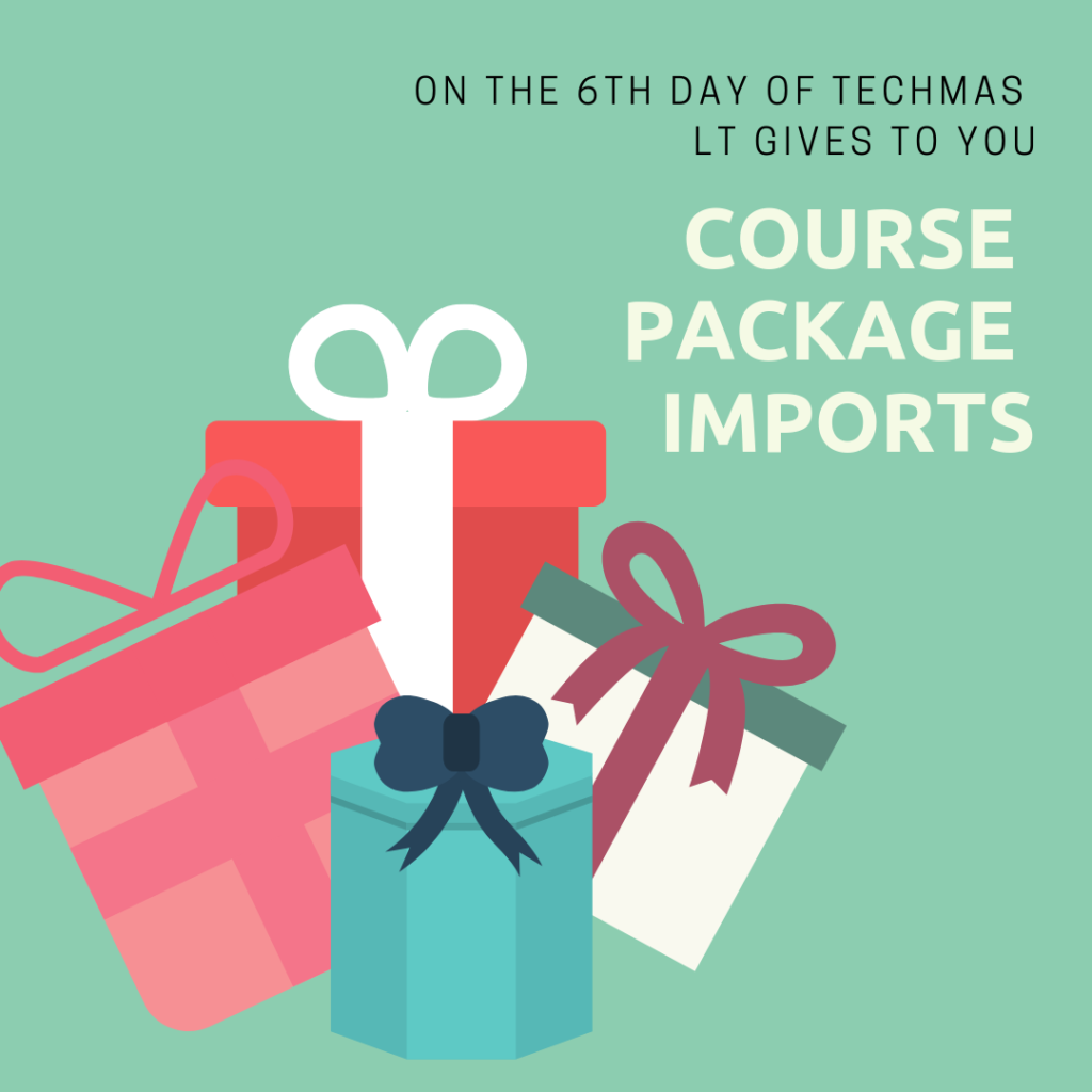 On the sixth day of techmas LT gives to you: course package imports