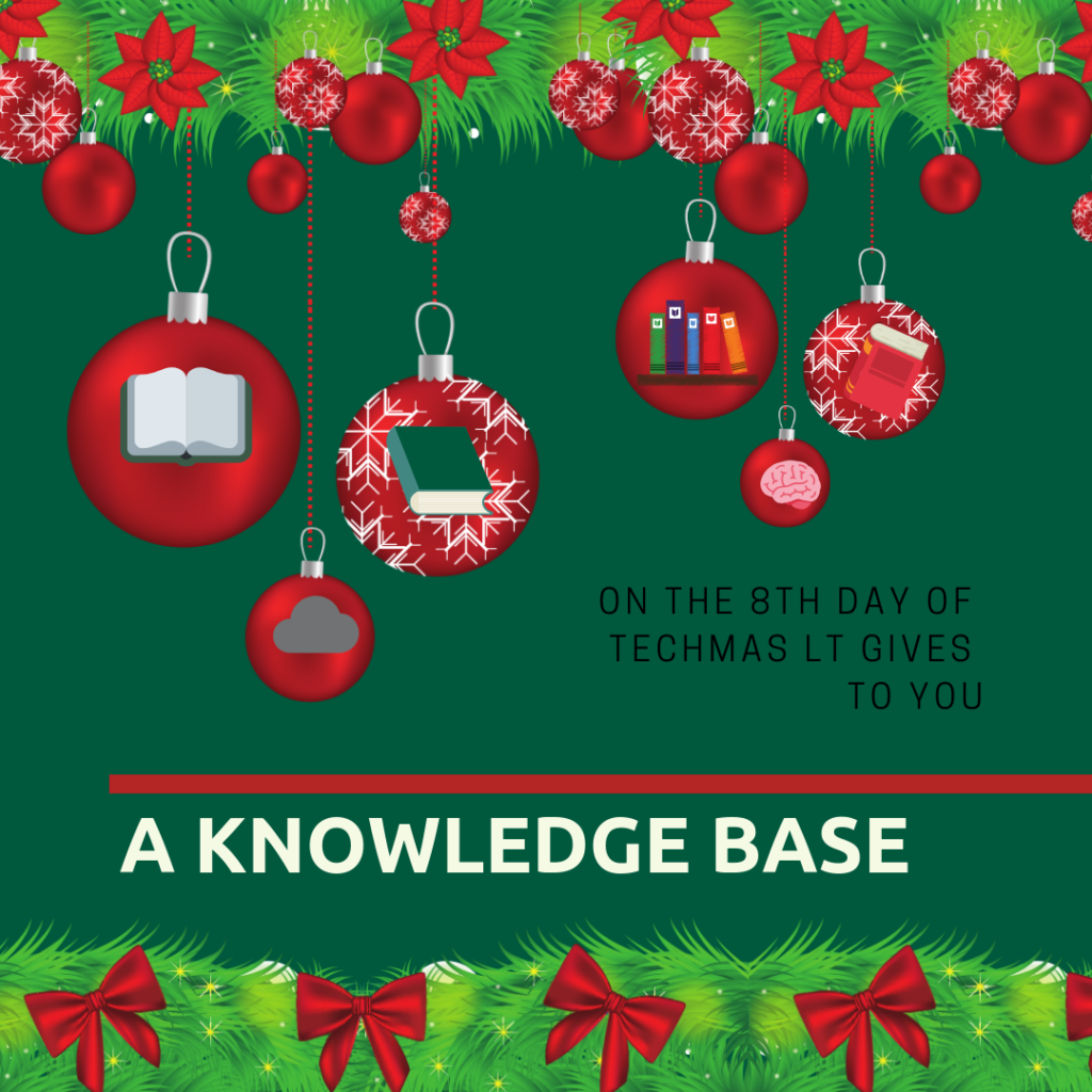 On the 8th day of Techmas, Learning Technologies gives to you: A knowledge Base