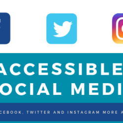 Accessible Social media: making Facebook, Twitter and instagram more accessible