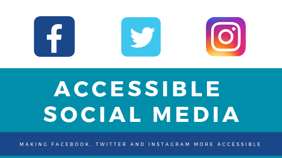Making Social Media More Accessible: A Guide to Facebook, Twitter and Instagram