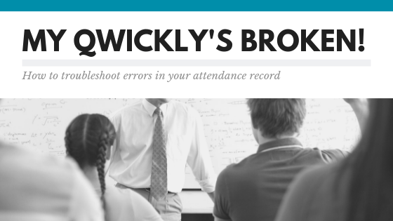 My Qwickly's Broken: How to Troubleshoot Errors in Your Attendance Record