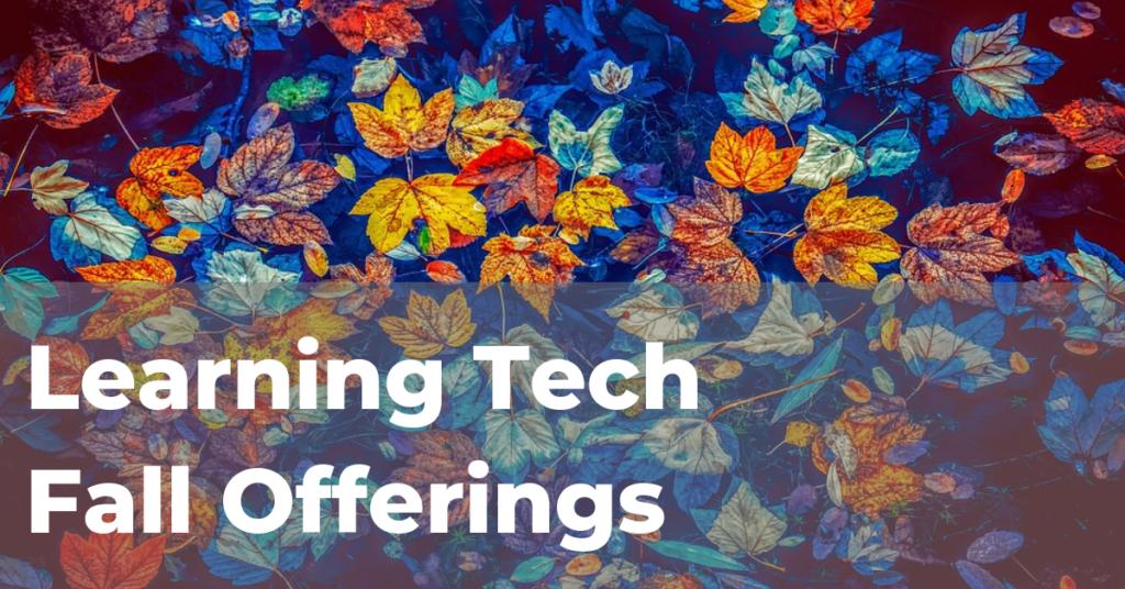 Learning Tech Fall Offerings