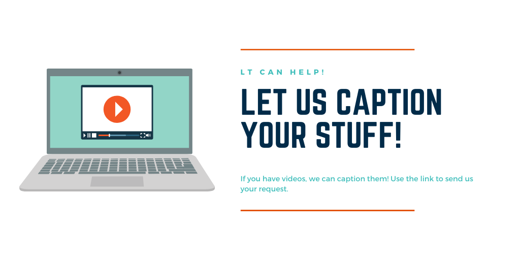 Let us caption your stuff! If you have videos we can caption them. Use the link to send us your request.