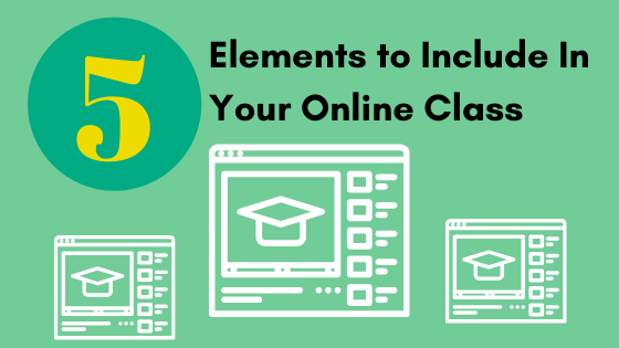 Five Elements to Include in Your Online Class