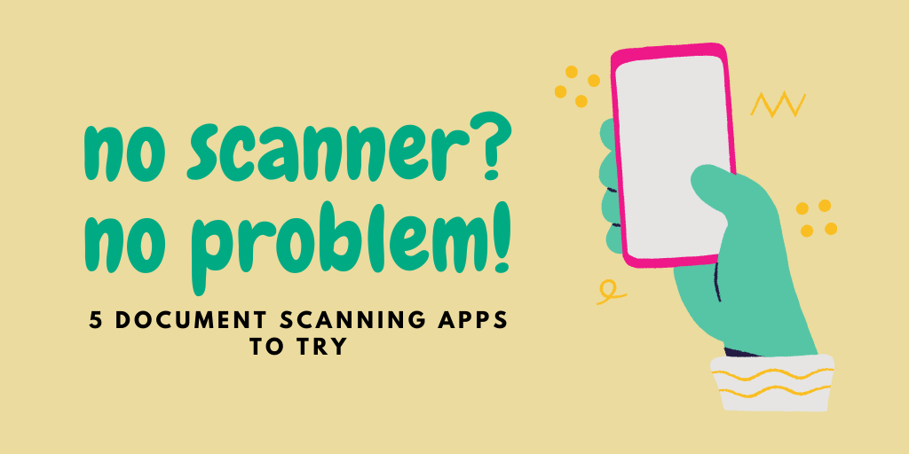 No Scanner, No Problem: 5 Document Scanning Apps