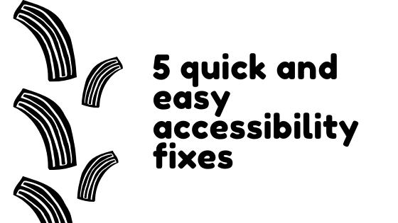 5 Quick and Easy Accessibility Fixes